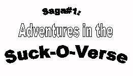 Saga#1: Adventures in the Suck-o-Verse!